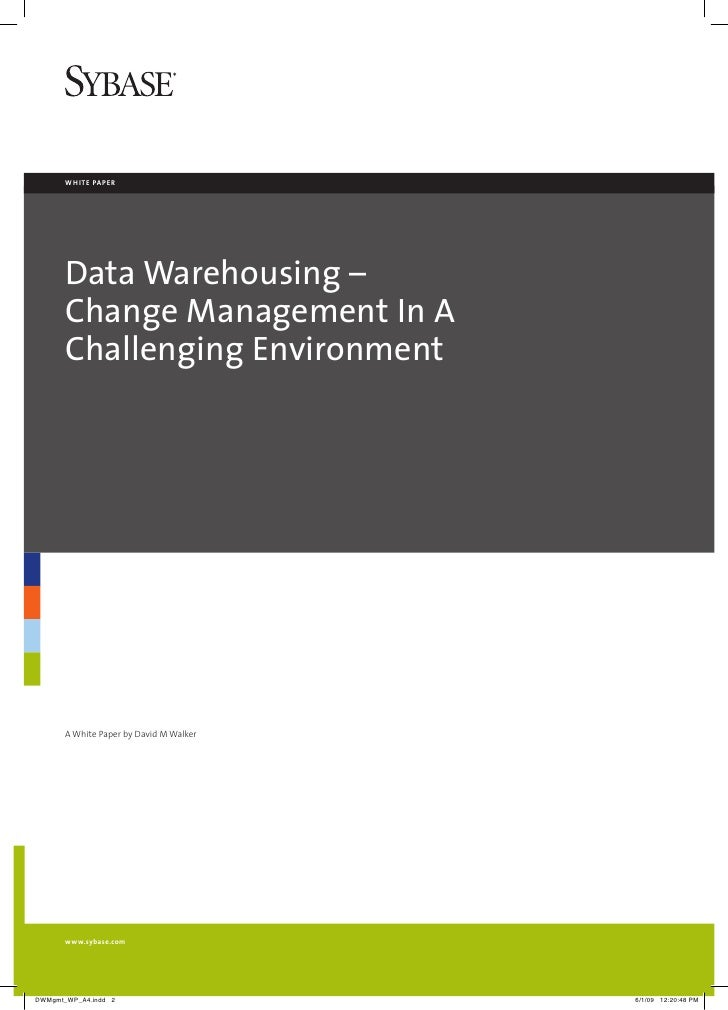 white paper       Data Warehousing –       Change Management In A       Challenging Environment       A White Paper by Dav...