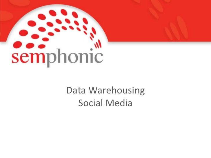 Data Warehousing<br />Social Media<br />