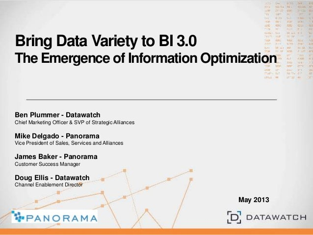 Bring Data Variety to BI 3.0The Emergence of Information OptimizationBen Plummer - DatawatchChief Marketing Officer & SVP ...