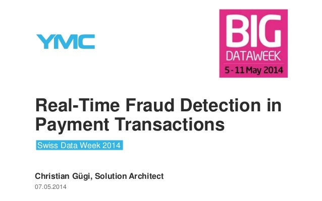 Real-Time Fraud Detection in Payment Transactions Christian Gügi, Solution Architect 07.05.2014 Swiss Data Week 2014