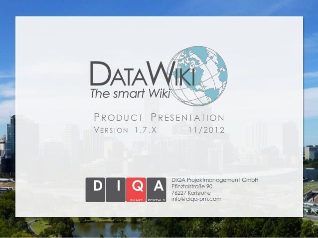 PRODUCT PRESENTATIONVERSION 1.7.X        11/2012                DIQA Projektmanagement GmbH                Pfinztalstraße ...