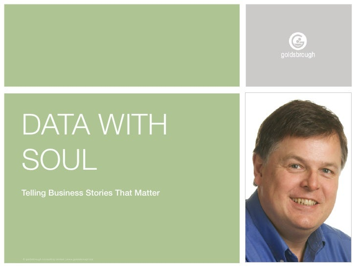 DATA WITHSOULTelling Business Stories That Matter© goldsbrough consulting limited | www.goldsbrough.biz