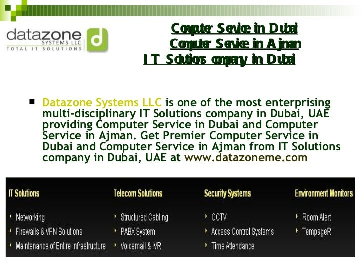 Computer Service in Dubai Computer Service in Ajman IT Solutions company in Dubai <ul><li>Datazone Systems LLC  is one of ...