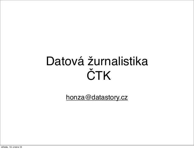 Datová žurnalistika                              ČTK                          honza@datastory.czstředa, 13. února 13