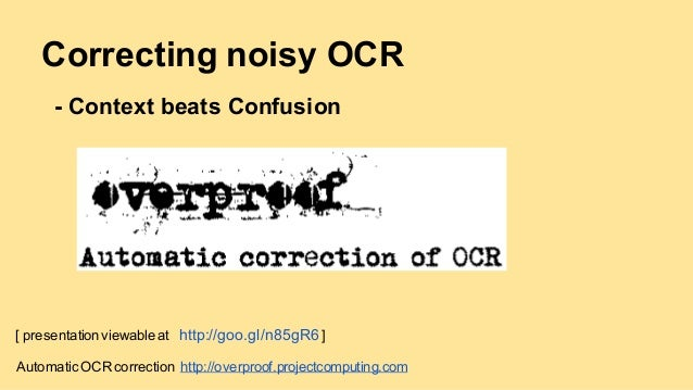 Datech2014 - Session 3 - Correcting Noisy OCR: Context Beats Confsusion