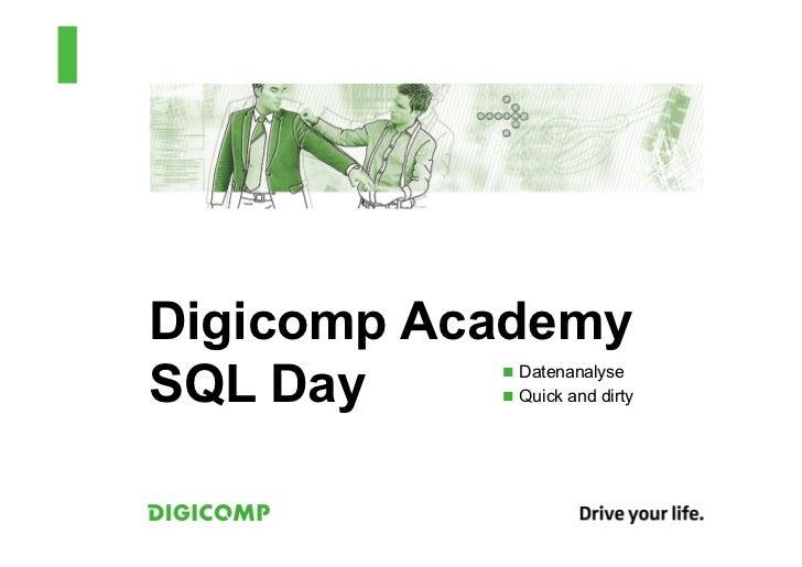Digicomp AcademySQL Day    n Datenanalyse           n Quick and dirty