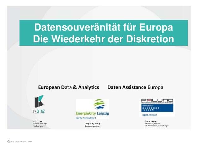 Datensouveränität für Europa Die Wiederkehr der Diskretion 2014 - by K3112.com GmbH European Data & Analytics Daten Assist...