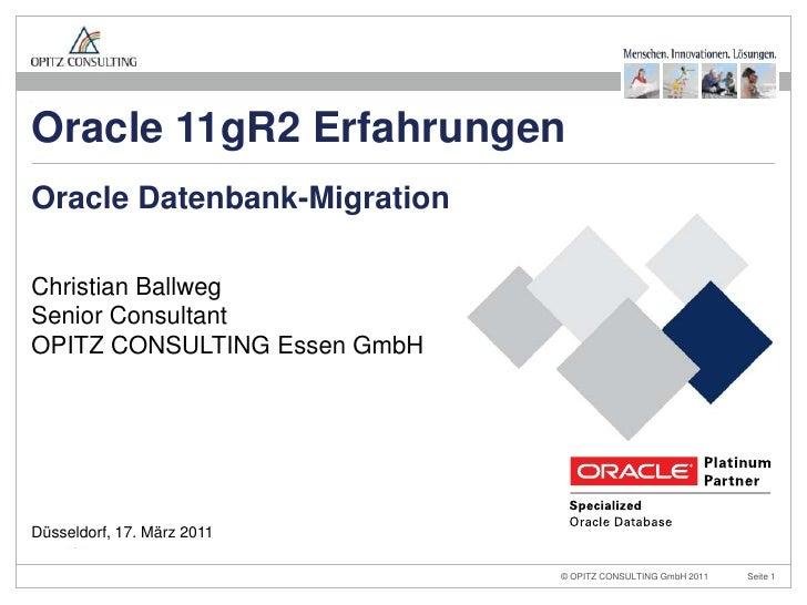 Oracle Datenbank-Migration<br />Düsseldorf, 17. März 2011<br />Oracle 11gR2 Erfahrungen <br />Christian BallwegSenior Cons...