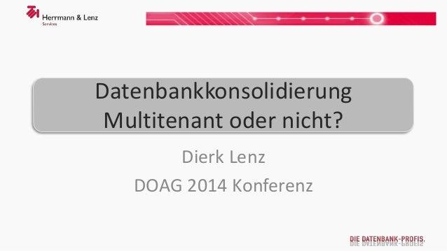 Datenbankkonsolidierung  Multitenant oder nicht?  Dierk Lenz  DOAG 2014 Konferenz