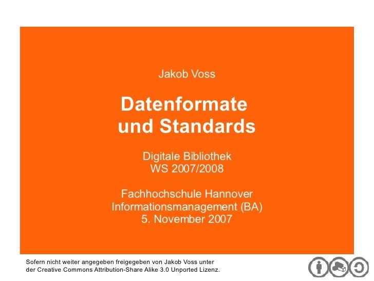 Digitale Bibliothek Jakob Voss Datenformate  und Standards Digitale Bibliothek WS 2007/2008 Fachhochschule Hannover Inform...