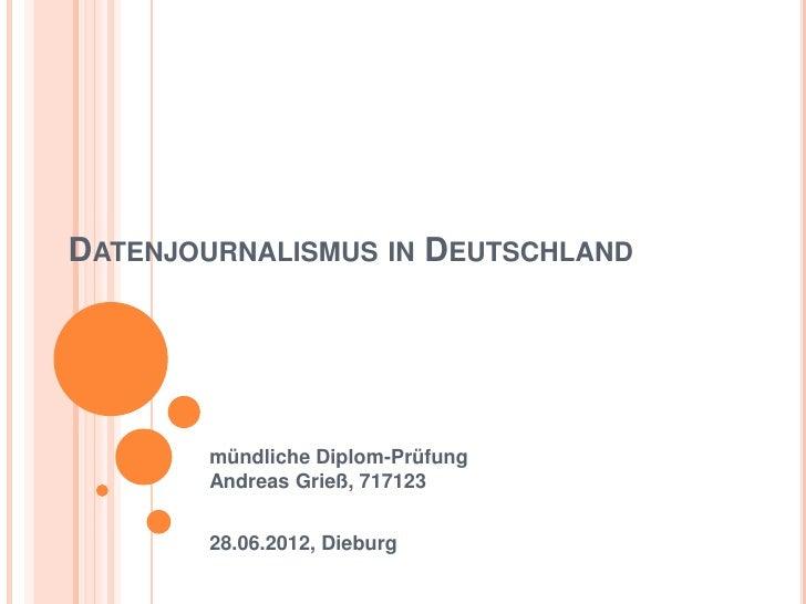 DATENJOURNALISMUS IN DEUTSCHLAND        mündliche Diplom-Prüfung        Andreas Grieß, 717123        28.06.2012, Dieburg