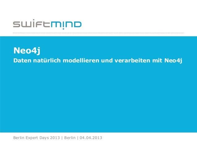 Neo4jDaten natürlich modellieren und verarbeiten mit Neo4jBerlin Expert Days 2013 | Berlin | 04.04.2013