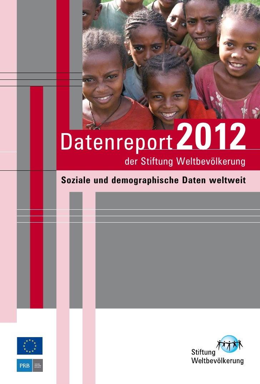 Datenreport              2012              der Stiftung WeltbevölkerungSoziale und demographische Daten weltweit