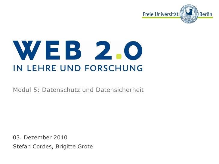 Modul 5: Datenschutz und Datensicherheit 03. Dezember 2010 Stefan Cordes, Brigitte Grote