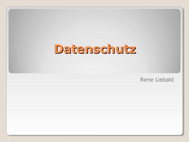 DDaatteennsscchhuuttzz  Rene Liebald