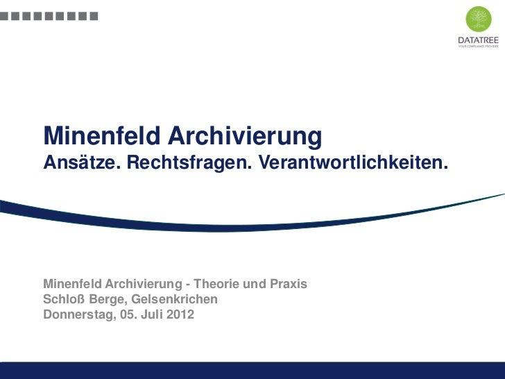 Minenfeld ArchivierungAnsätze. Rechtsfragen. Verantwortlichkeiten.Minenfeld Archivierung - Theorie und PraxisSchloß Berge,...