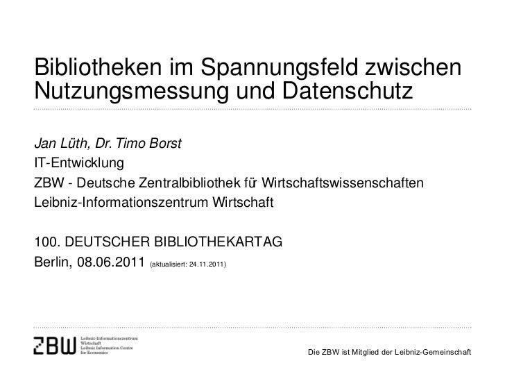 Bibliotheken im Spannungsfeld zwischen Nutzungsmessung und Datenschutz Jan Lüth, Dr. Timo Borst IT-Entwicklung ZBW - Deuts...