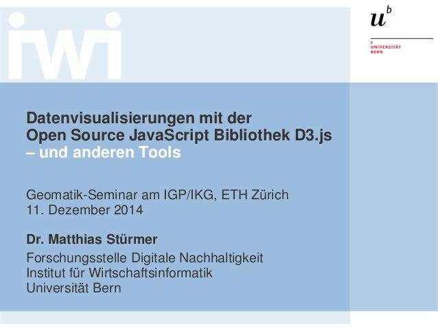 Datenvisualisierungen mit der Open Source JavaScript Bibliothek D3.js – und anderen Tools  Geomatik-Seminar am IGP/IKG, ET...