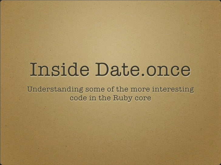Inside Date.once Understanding some of the more interesting           code in the Ruby core