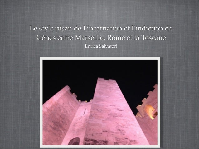Le style pisan de l'incarnation et l'indiction de Gênes entre Marseille, Rome et la Toscane ! Enrica Salvatori