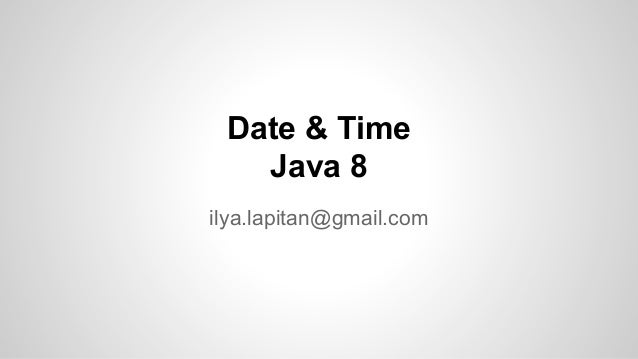 Date & Time Java 8 ilya.lapitan@gmail.com