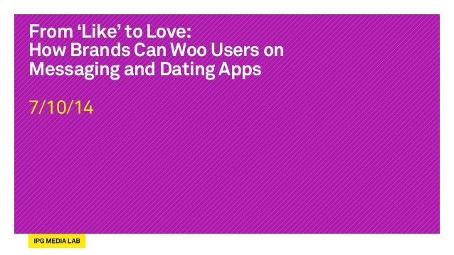 From 'Like' to Love: How Brands Can Woo Users on Messaging and Dating Apps 7/10/14