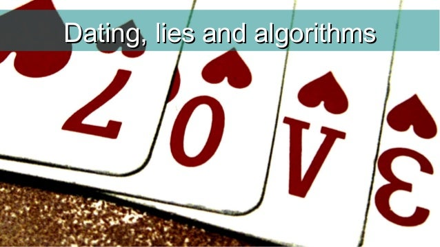 Dating, lies and algorithmsDating, lies and algorithms