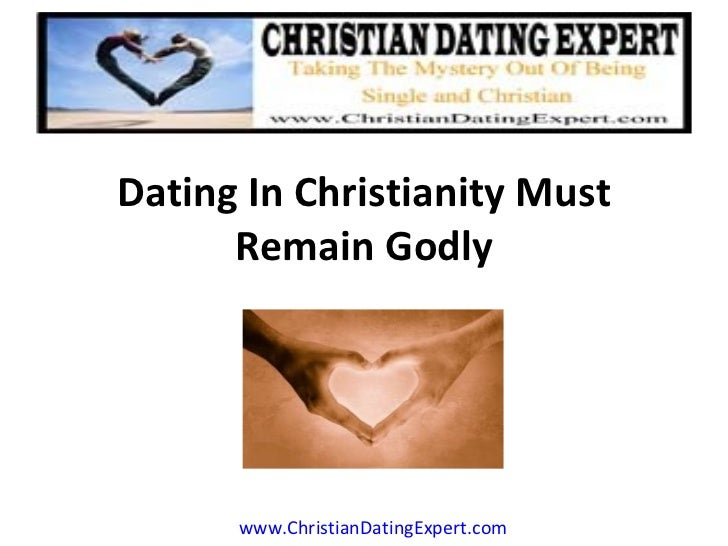 Dating In Christianity Must Remain Godly www.ChristianDatingExpert.com