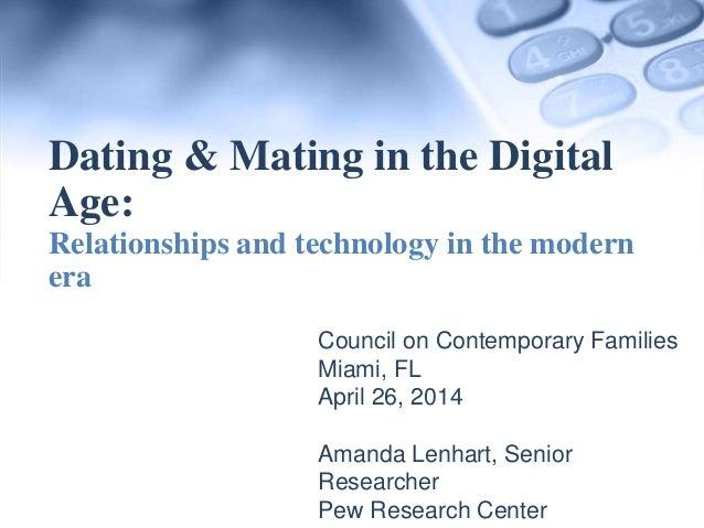 Council on Contemporary Families Miami, FL April 26, 2014 Amanda Lenhart, Senior Researcher Pew Research Center Dating & M...