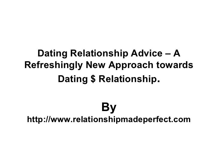 Dating Relationship Advice – ARefreshingly New Approach towards       Dating $ Relationship.                 Byhttp://www....