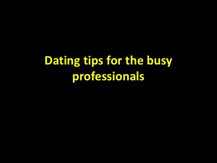 Dating tips for the busy     professionals