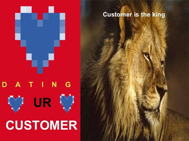 UR CUSTOMER D    A    T    I    N    G   Customer is the king