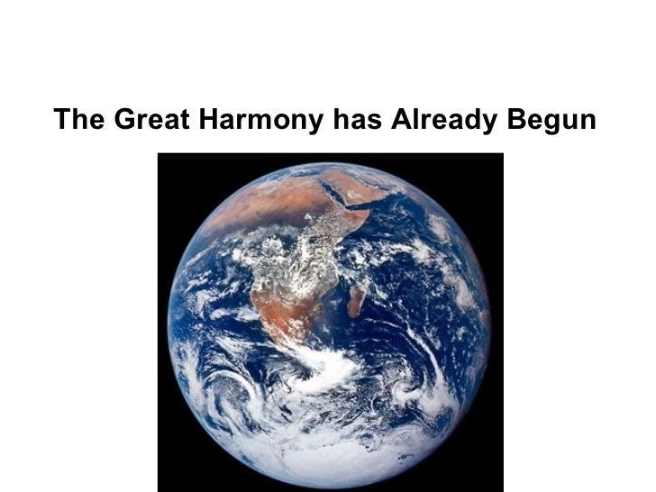 The Great Harmony has Already Begun