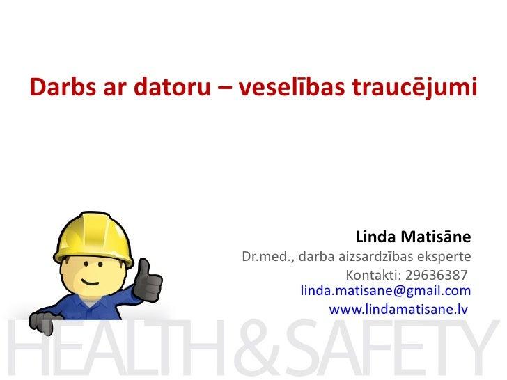 Darbs ar datoru – veselības traucējumi                                   Linda Matisāne                  Dr.med., darba ai...