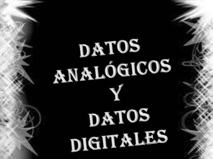 Datos Analógicos<br /> Y<br /> Datos Digitales<br />