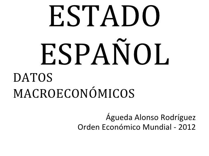 ESTADO   ESPAÑOLDATOSMACROECONÓMICOS              Águeda Alonso Rodríguez       Orden Económico Mundial - 2012