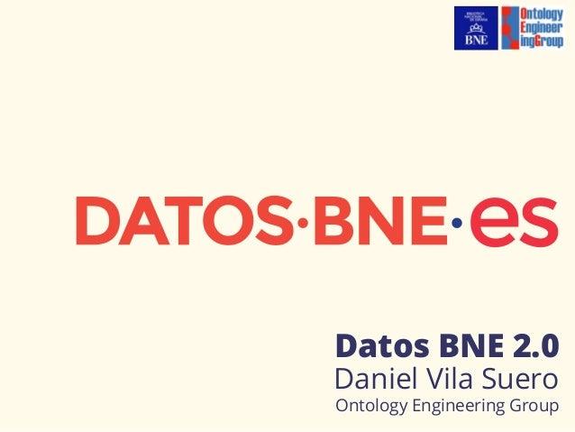 Datos BNE 2.0 Daniel Vila Suero Ontology Engineering Group