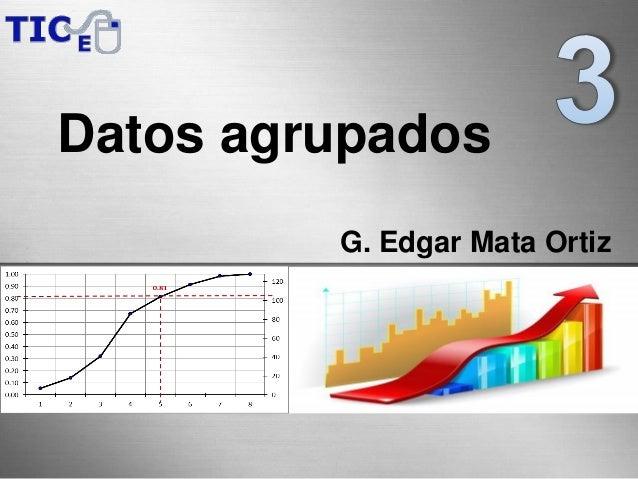 Datos agrupados G. Edgar Mata Ortiz