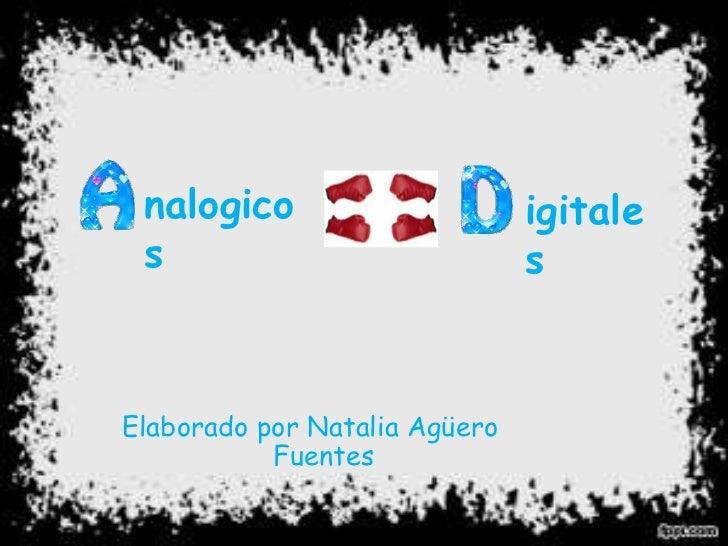 nalogicos<br />igitales<br />Elaborado por Natalia Agüero Fuentes <br />