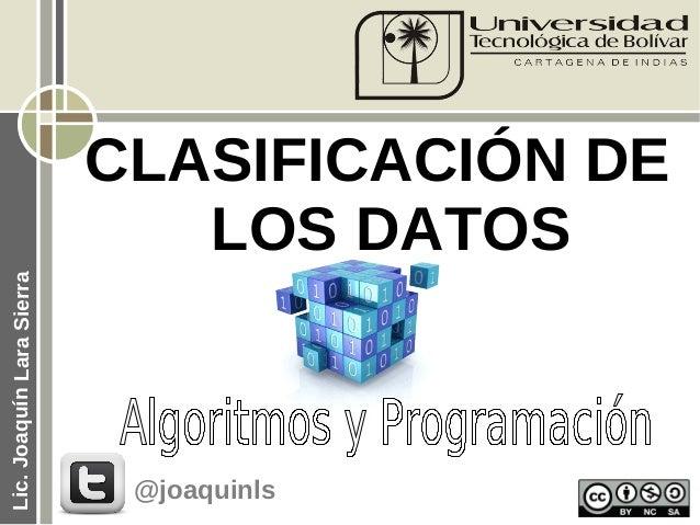 CLASIFICACIÓN DE                              LOS DATOSLic. Joaquín Lara Sierra                            @joaquinls