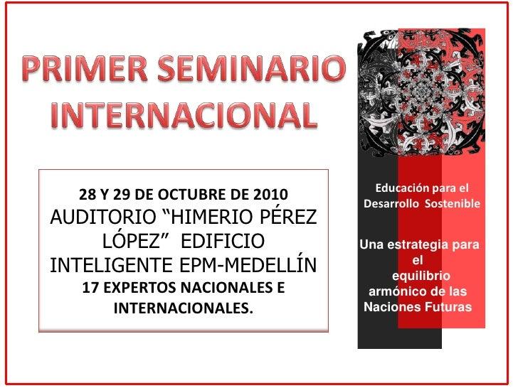 PRIMER SEMINARIO<br />INTERNACIONAL<br />Educación para el Desarrollo  Sostenible<br />Una estrategia para el   <br />  eq...