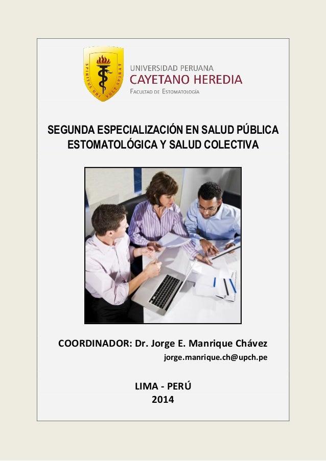 SEGUNDA ESPECIALIZACIÓN EN SALUD PÚBLICA ESTOMATOLÓGICA Y SALUD COLECTIVA  COORDINADOR: Dr. Jorge E. Manrique Chávez jorge...