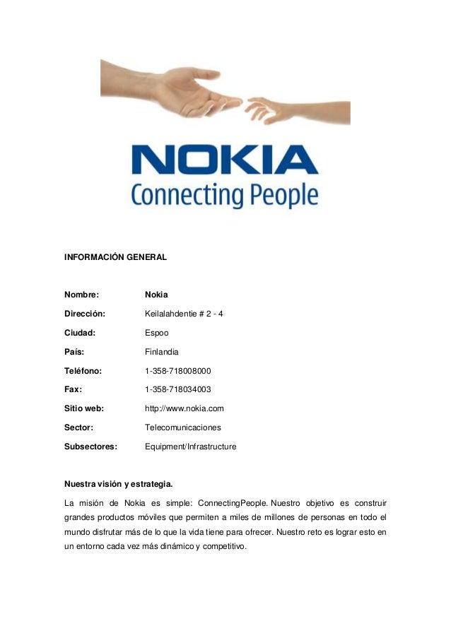 INFORMACIÓN GENERALNombre: NokiaDirección: Keilalahdentie # 2 - 4Ciudad: EspooPaís: FinlandiaTeléfono: 1-358-718008000Fax:...