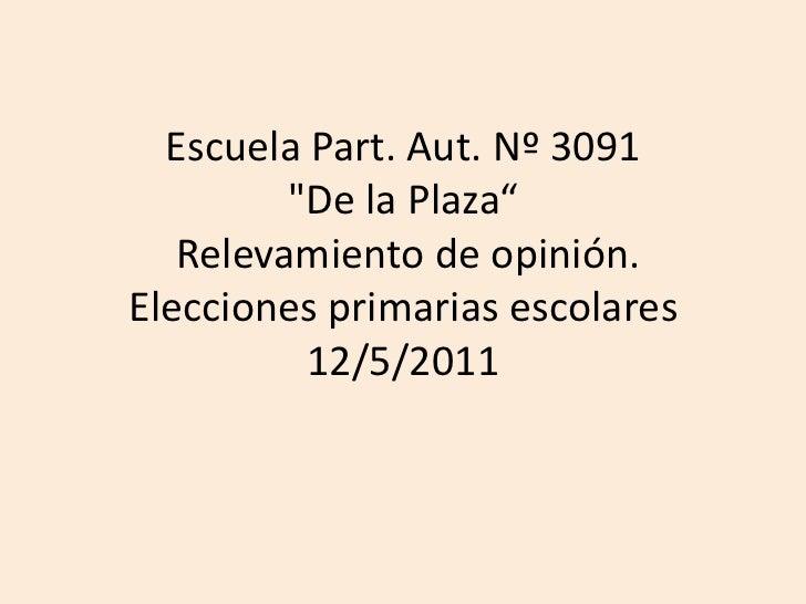 """Escuela Part. Aut. Nº 3091 """"De la Plaza""""Relevamiento de opinión. Elecciones primarias escolares 12/5/2011<br />"""