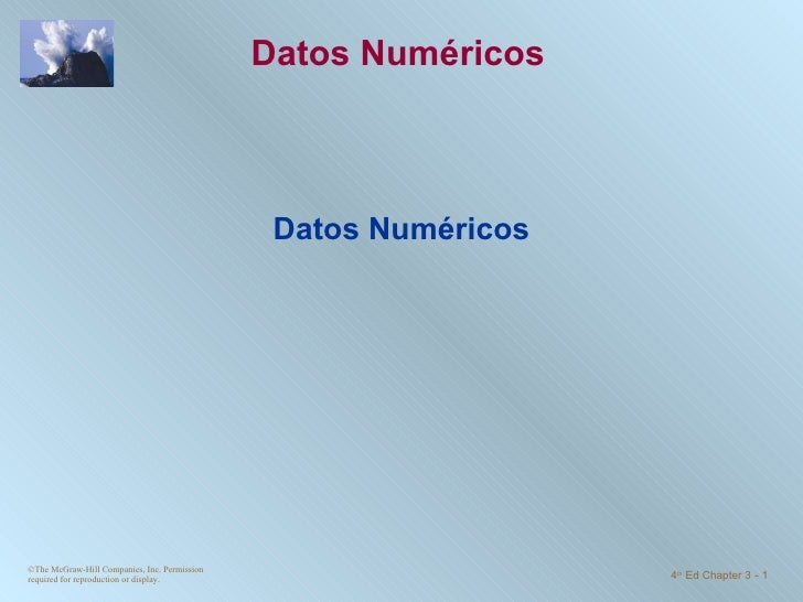 Datos Numéricos Datos Numéricos ©The McGraw-Hill Companies, Inc. Permission required for reproduction or display. 4 th  Ed...