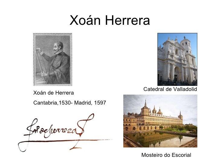 Xoán Herrera Mosteiro do Escorial Xoán de Herrera Cantabria,1530- Madrid, 1597 Catedral de Valladolid