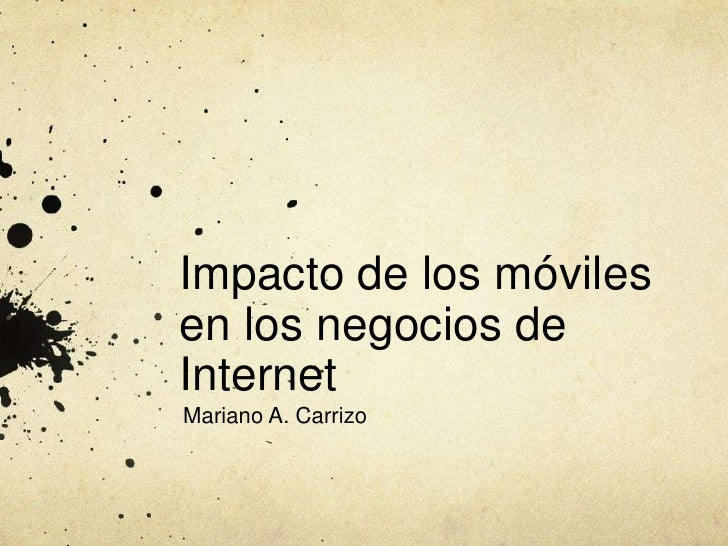 Impacto de los móvilesen los negocios deInternetMariano A. Carrizo