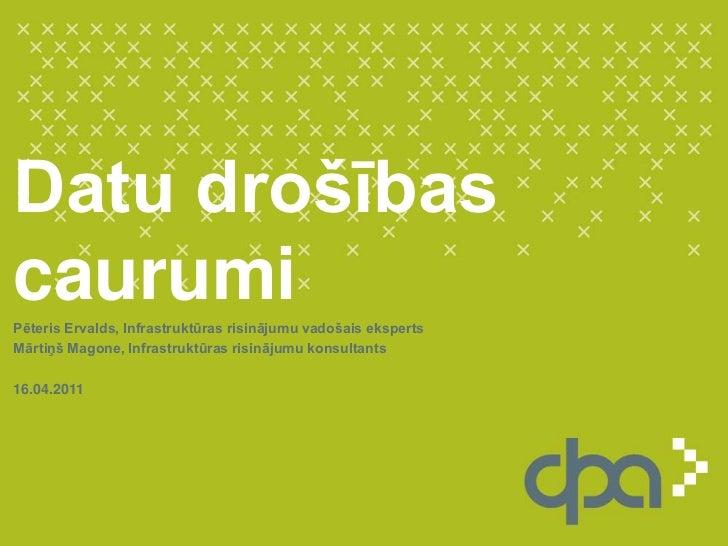 Datu drošības caurumi<br />Pēteris Ervalds, Infrastruktūras risinājumu vadošais eksperts<br />Mārtiņš Magone, Infrastruktū...