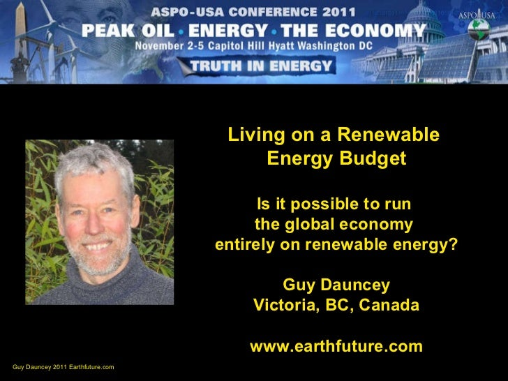 Living on a Renewable  Energy Budget Is it possible to run  the global economy  entirely on renewable energy? Guy Dauncey ...