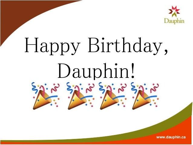 www.dauphin.ca Happy Birthday, Dauphin!
